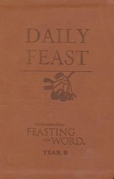 Daily Feast: Meditations from Feasting on the Word: Year B