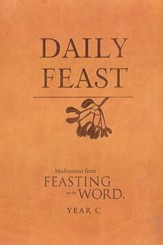 Daily Feast: Meditations from Feasting on the Word, Year C
