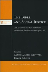 The Bible and Social Justice: Old Testament and New Testament Foundations for the Church's Urgent Call