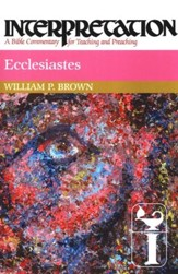 Ecclesiastes: Interpretation: A Bible Commentary for Teaching and Preaching