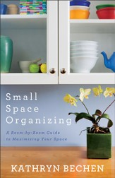 Small Space Organizing: A Room by Room Guide to Maximizing Your Space - eBook