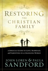 Restoring The Christian Family: A biblical guide to love, marriage, and parenting in a changing world - eBook