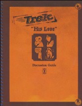 Trek 2: His Love, Discussion Guide (ESV)