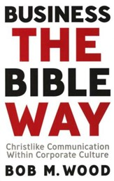 Business the Bible Way: Christlike Communication Within Corporate Culture