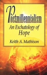 Postmillennialism: An Eschatology of Hope