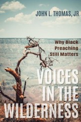 Voices in the Wilderness: Why Black Preaching Still Matters