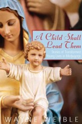 A Child Shall Lead Them: Stories of Transformed Young Lives in Medjugorje - eBook