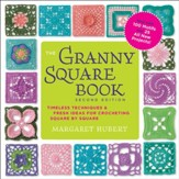 The Granny Square Book, Second Edition: Timeless Techniques and Fresh Ideas for Crocheting Square by Square-Now with 100 Motifs and 25 All New Projects! / New edition