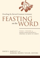 Feasting on the Word: Year C, Volume 4: Season after Pentecost 2 (Proper 17-Reign of Christ)