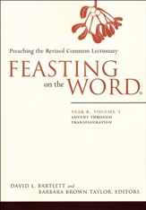 Feasting on the Word: Year B, Volume 1: Advent through Transfiguration