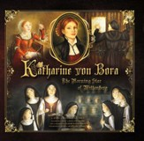 Katharine von Bora: The Morning Star of Wittenberg