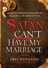 Satan, You Can't Have My Marriage: The spiritual warfare guide for dating, engaged and married couples - eBook
