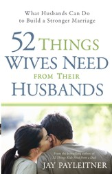52 Things Wives Need from Their Husbands: What Husbands Can Do to Build a Stronger Marriage - eBook