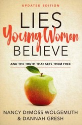 Lies Young Women Believe and the Truth That Sets Them Free, Updated Edition
