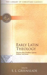 The Library of Christian Classics - Early Latin Theology: Selects. from Tertullian, Cyprian, Ambrose & Jerome