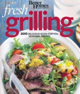 Better Homes and Gardens Fresh Grilling: 200 Delicious Good-For-You Seasonal Recipes