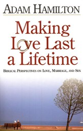 Making Love Last a Lifetime: Biblical Perspectives on Love, Marriage, and Sex - eBook