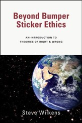 Beyond Bumper Sticker Ethics: An Introduction to Theories of Right & Wrong - PDF Download [Download]