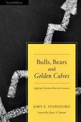 Bulls, Bears & Golden Calves: Applying Christian Ethics to Economics - PDF Download [Download]