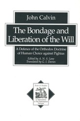Bondage and Liberation of the Will, The: A Defence of the Orthodox Doctrine of Human Choice against Pighius - eBook
