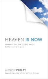 Heaven Is Now: Awakening Your Five Spiritual Senses to the Wonders of Grace - eBook