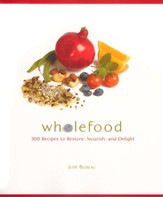 Wholefood: 300 Recipes to Restore, Nourish, and Delight