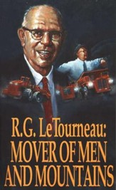 R.G. LeTourneau: Mover of Men and Mountains