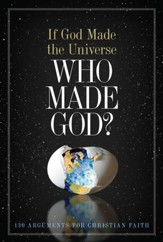 If God Made the Universe, Who Made God?: 130 Arguments for Christian Faith - eBook