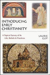 Introducing Early Christianity: A Topical Survey of Its Life, Beliefs and Practices - PDF Download [Download]