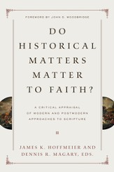 Do Historical Matters Matter to Faith?: A Critical Appraisal of Modern and Postmodern Approaches to Scripture - eBook