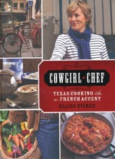 Cowgirl Chef, Texas Cooking with a French Accent