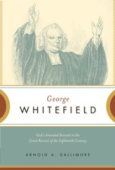 George Whitefield: God's Anointed Servant in the Great Revival of the Eighteenth Century - eBook