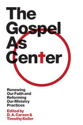 The Gospel as Center: Renewing Our Faith and Reforming Our Ministry Practices - eBook
