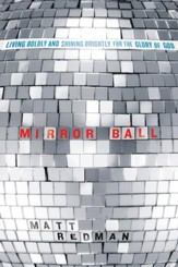 Mirror Ball: Living Boldly and Shining Brightly for the Glory of God - eBook