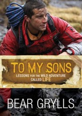 To My Sons: Lessons for the Wild Adventure Called Life - eBook