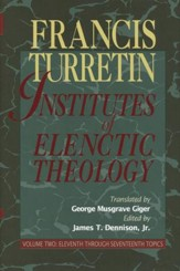 Institutes of Elenctic Theology Volume 2 Eleventh Through Seventeenth Topics