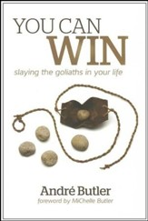 You Can Win: Slaying the Goliaths in Your Life