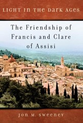 Light in the Dark Ages: The Friendship of Francis and Clare of Assisi - eBook