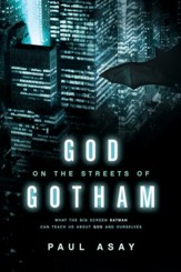 God on the Streets of Gotham: What the Big Screen Batman Can Teach Us about God and Ourselves - eBook
