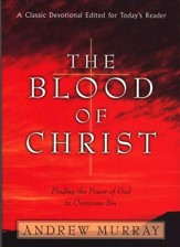 The Blood of Christ: Finding the Power of God to Overcome Sin