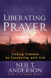 Liberating Prayer: Finding Freedom by Connecting with God - eBook