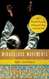 Miraculous Movements: How Hundreds of Thousands of Muslims Are Falling in Love with Jesus - eBook