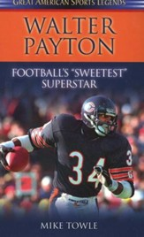 Walter Payton: Football's Sweetest Superstar (Great American Sports Legends)
