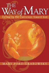 The Way of Mary: Following Her Footsteps Toward God - eBook