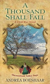 A Thousand Shall Fall: A Civil War Novel-Shenandoah Valley Saga, Large Print Edition