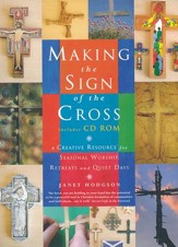 Making the Sign of the Cross: A Creative Resource for Seasonal Worship, Retreats and Quiet Days