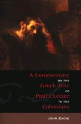 A Commentary on the Greek Text of Paul's Letter to the Colossians