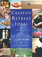 Creative Retreat Ideas: Resources for Short, Day and Weekend Retreats