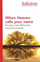 When Heaven Calls Your Name: People in The Bible Who Heard God Speak