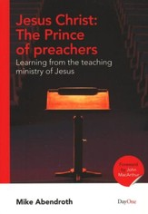 Jesus Christ: The Prince of Preachers: Learning from the Teaching Ministry of Jesus